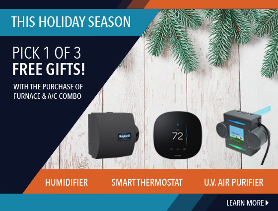 Pick 1 of 3 free gifts with the purchase of Furnace & AC combo.