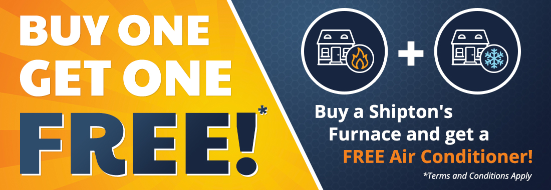 Buy a Shipton's Furnace and Receive a Free AC!
