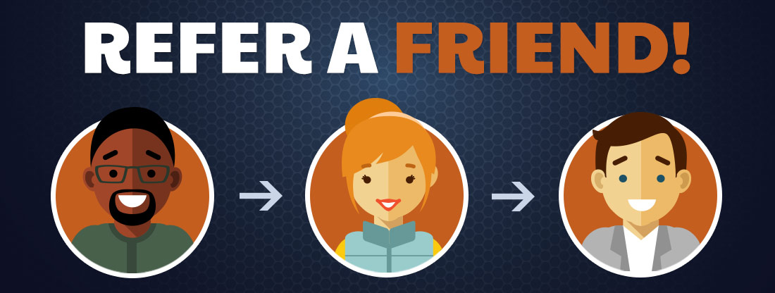 Refer A Friend - Worth $25 - $100!